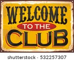 welcome to the club retro tin... | Shutterstock .eps vector #532257307