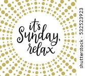 its sunday  relax  calligraphic ... | Shutterstock .eps vector #532523923