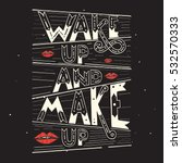 wake up and makeup. quote.... | Shutterstock .eps vector #532570333