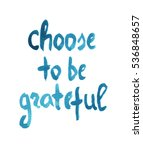 Choose To Be Grateful . Hand...