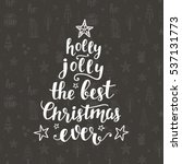 the best christmas ever  holly... | Shutterstock . vector #537131773