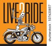 live 2 ride skeleton biker... | Shutterstock .eps vector #537620857