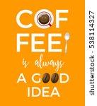"""coffee is always a good idea""... | Shutterstock .eps vector #538114327"