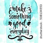 make something good every day.... | Shutterstock .eps vector #538134553