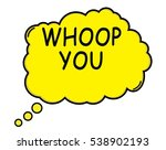 whoop you speech thought bubble ... | Shutterstock . vector #538902193