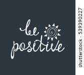 Be Positive. Inspirational...