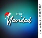 feliz navidad. merry christmas... | Shutterstock .eps vector #539802103