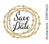 save the date invite greeting... | Shutterstock .eps vector #539874613