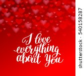 i love everything about you... | Shutterstock .eps vector #540158287