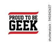 proud to be geek black red text  | Shutterstock . vector #540342637