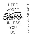 life won't sparkle unless you... | Shutterstock .eps vector #542144617