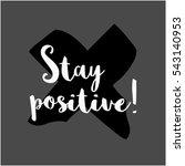 stay positive  brush lettering... | Shutterstock .eps vector #543140953