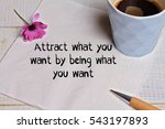 Small photo of Inspiration motivation quote Attract what you want by being what you want. Happiness, Going forward, Life , Grow, Success, Choice concept