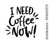 i need coffee now  decorative... | Shutterstock .eps vector #545692573