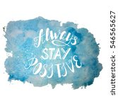 hand drawn always stay positive ... | Shutterstock .eps vector #546565627