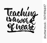 teaching is a work of heart... | Shutterstock .eps vector #547496647