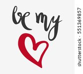 hand lettering. be my love.... | Shutterstock .eps vector #551369857
