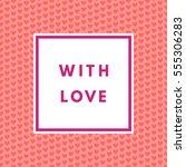 romantic love creative ... | Shutterstock .eps vector #555306283