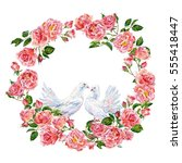 pigeons and wreath of roses on... | Shutterstock . vector #555418447