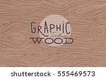 wood graphic texture drawing... | Shutterstock .eps vector #555469573
