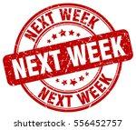 next week. stamp. red round... | Shutterstock .eps vector #556452757