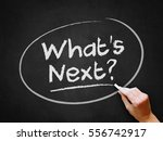 a hand writing 'what's next '... | Shutterstock . vector #556742917