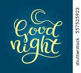 hand lettering good night and... | Shutterstock .eps vector #557525923