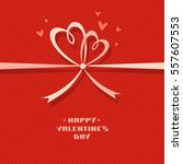 valentine background with bow... | Shutterstock . vector #557607553