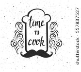 time to cook lettering. hand... | Shutterstock .eps vector #557837527