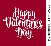 happy valentines day lettering... | Shutterstock .eps vector #557919133