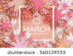 pastel 8 march. floral greeting ... | Shutterstock .eps vector #560139553