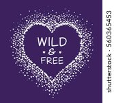 wild and free love typography ... | Shutterstock .eps vector #560365453