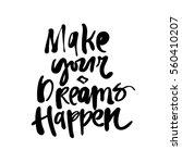 make your dreams happen  hand... | Shutterstock .eps vector #560410207