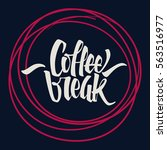 coffee break lettering. modern... | Shutterstock .eps vector #563516977