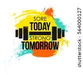 sore today strong tomorrow... | Shutterstock .eps vector #564000127