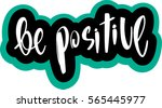 text   ''be positive'' modern... | Shutterstock .eps vector #565445977