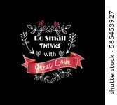 do small thinks with great love.... | Shutterstock .eps vector #565453927