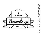 happy snowdrop day emblem...   Shutterstock .eps vector #565753063