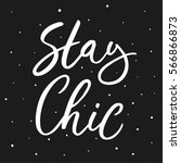 stay chic. hand drawn lettering ... | Shutterstock .eps vector #566866873
