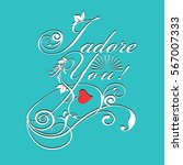 i adore you  calligraphic... | Shutterstock .eps vector #567007333