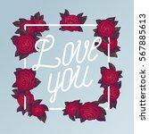 love you vintage roses frame... | Shutterstock .eps vector #567885613