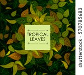 abstract exotic tropical leaf... | Shutterstock .eps vector #570785683