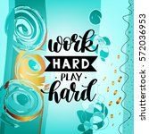 work hard play hard... | Shutterstock . vector #572036953