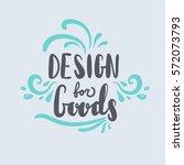 design for goods. inspirational ... | Shutterstock .eps vector #572073793