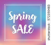 spring sale quote on gradient... | Shutterstock .eps vector #572350483