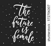 the future is female. feminism... | Shutterstock .eps vector #572706307
