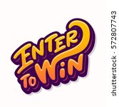 enter to win. lettering. | Shutterstock .eps vector #572807743
