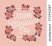 happy valentines day pink roses ... | Shutterstock .eps vector #572942587