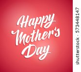 happy mothers day lettering.... | Shutterstock .eps vector #573448147
