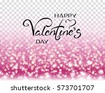 happy valentine's day lettering ... | Shutterstock .eps vector #573701707